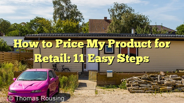 How to Price My Product for Retail: 11 Easy Steps