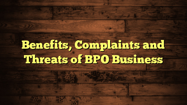 Benefits, Complaints and Threats of BPO Business