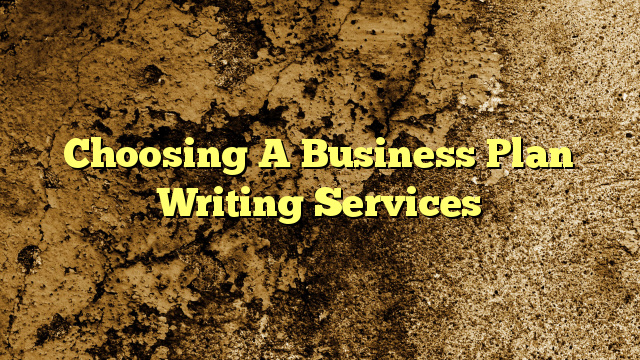 Choosing A Business Plan Writing Services
