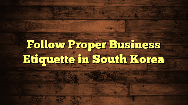Follow Proper Business Etiquette in South Korea