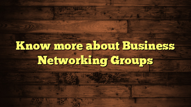 Know more about Business Networking Groups