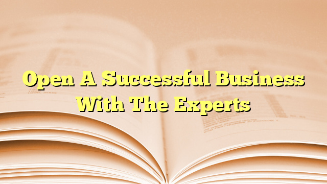 Open A Successful Business With The Experts